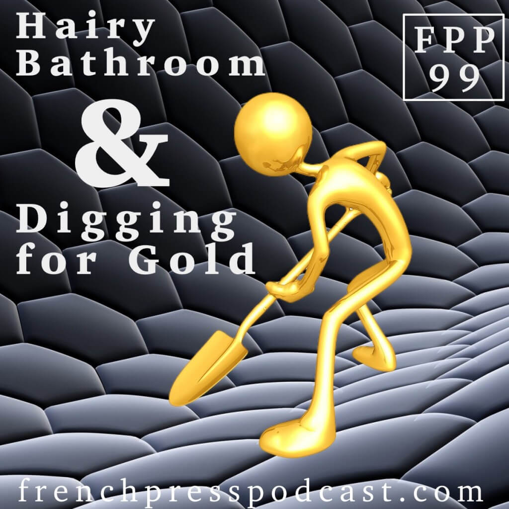 Hairy Bathroom & Digging for Gold FPP99