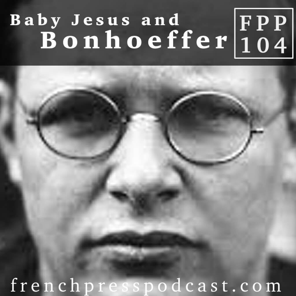 FPP 104 Baby Jesus and Bonhoeffer