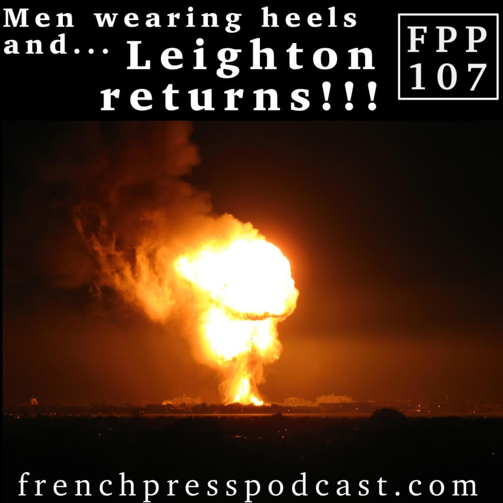 Men Wearing Heels & Leighton Returns FPP107!!!