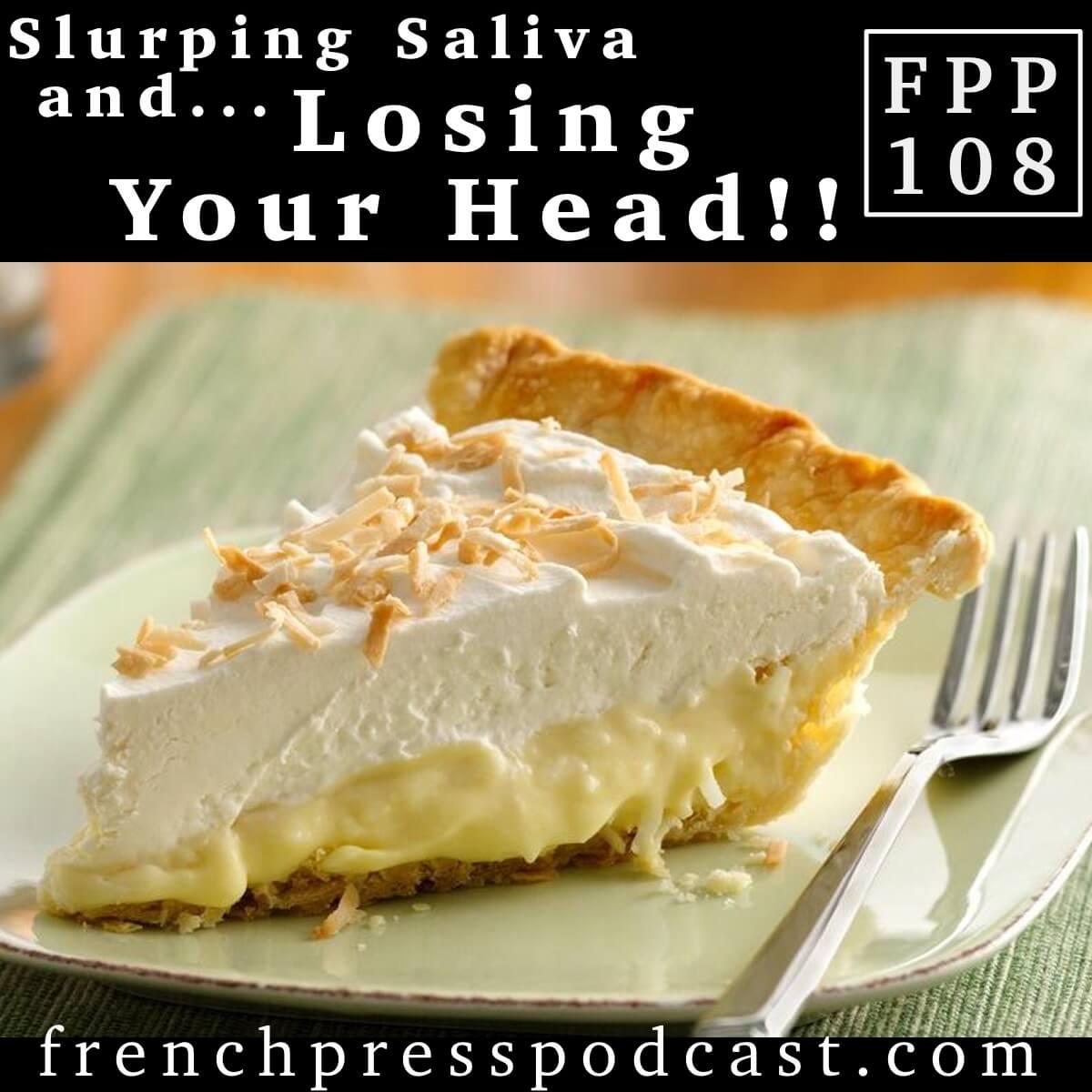 Slurping Saliva and Losing Your Head FPP108