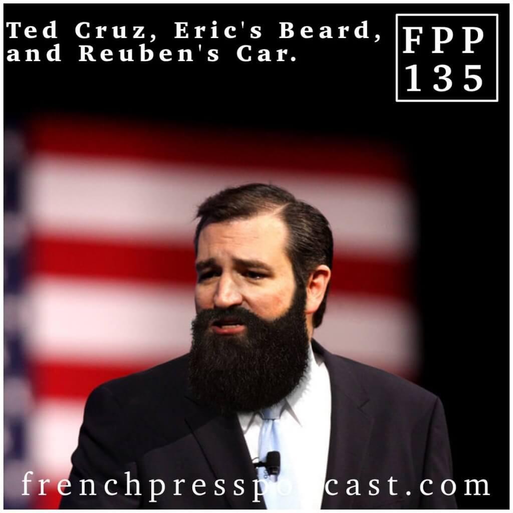 Ted Cruz, Eric's Beard, and Reuben's Car