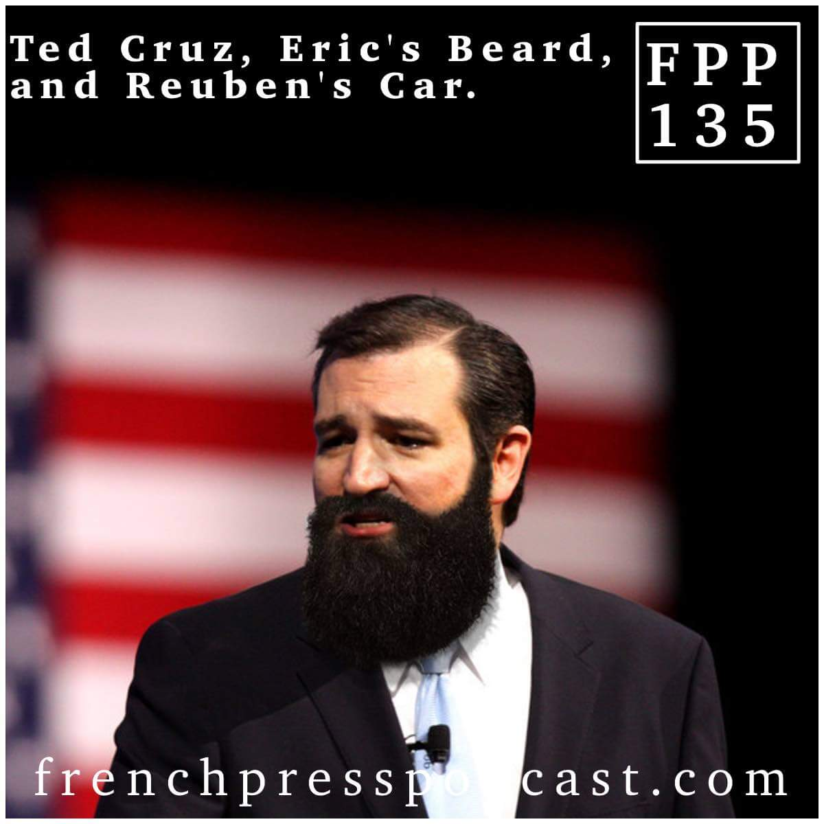 Ted Cruz, Eric's Beard, and Reuben's Car