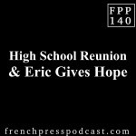 High School Reunion & Eric Gives Hope